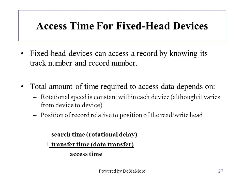 Access Time For Fixed-Head Devices Fixed-head devices can access a record by knowing its track number and record number. Total amount of time required