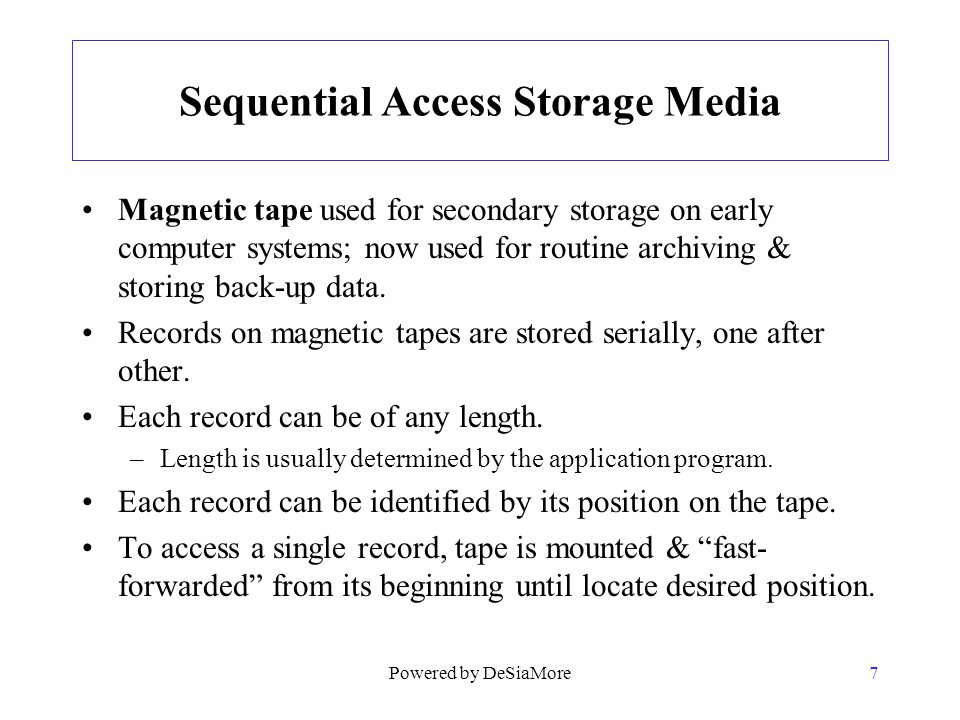 Sequential Access Storage Media Magnetic tape used for secondary storage on early computer systems; now used for routine archiving & storing back-up d