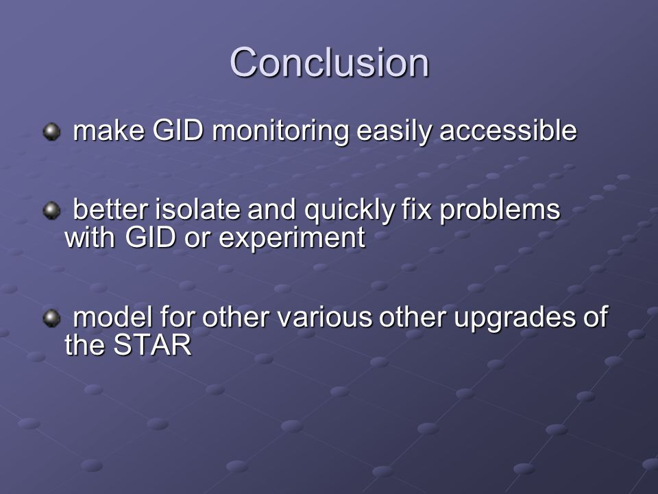 Conclusion make GID monitoring easily accessible make GID monitoring easily accessible better isolate and quickly fix problems with GID or experiment