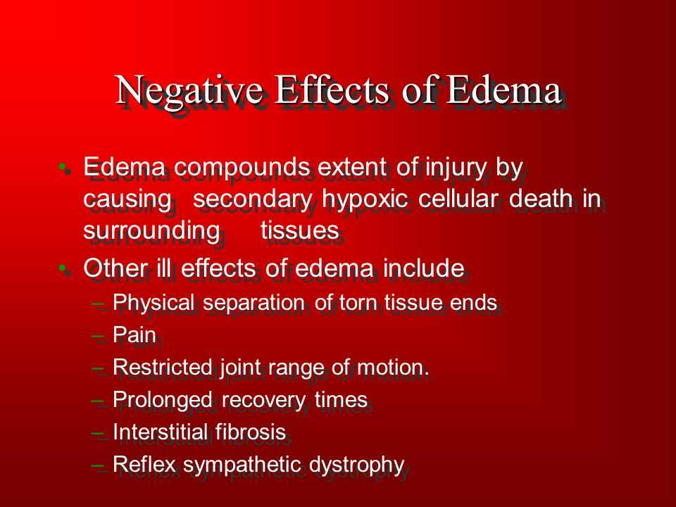 Negative Effects of Edema Edema compounds extent of injury by causing secondary hypoxic cellular death in surrounding tissues Other ill effects of ede