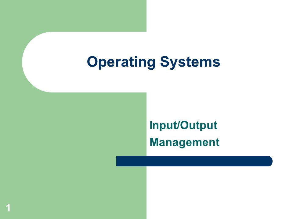 1 Operating Systems Input/Output Management