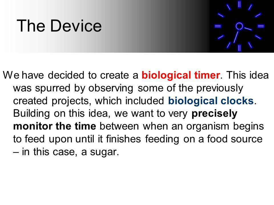 The Device We have decided to create a biological timer.