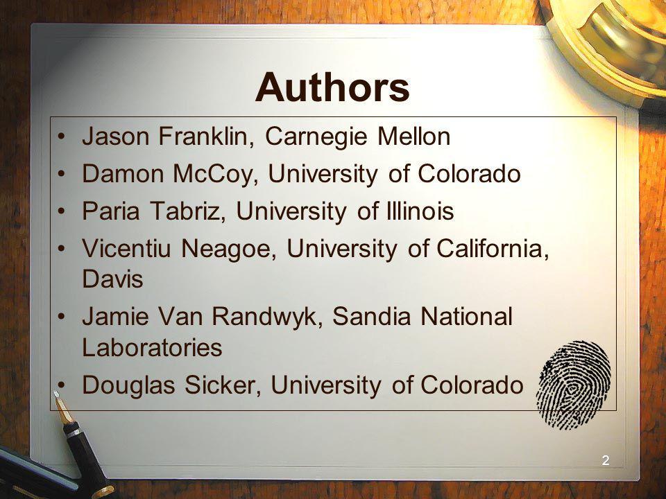 2 Authors Jason Franklin, Carnegie Mellon Damon McCoy, University of Colorado Paria Tabriz, University of Illinois Vicentiu Neagoe, University of Cali