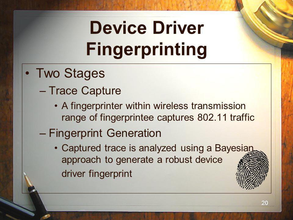 20 Device Driver Fingerprinting Two Stages –Trace Capture A fingerprinter within wireless transmission range of fingerprintee captures 802.11 traffic