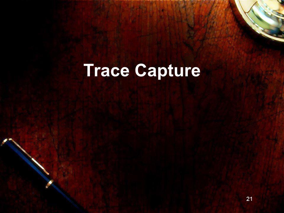 21 Trace Capture