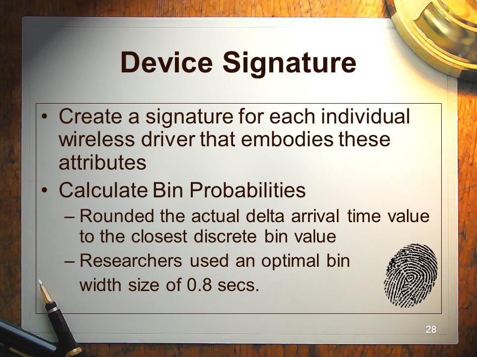 28 Device Signature Create a signature for each individual wireless driver that embodies these attributes Calculate Bin Probabilities –Rounded the act