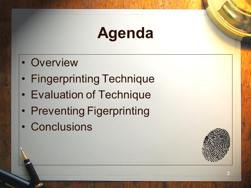 3 Agenda Overview Fingerprinting Technique Evaluation of Technique Preventing Figerprinting Conclusions