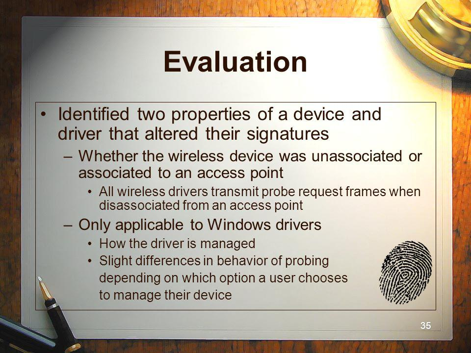 35 Evaluation Identified two properties of a device and driver that altered their signatures –Whether the wireless device was unassociated or associat