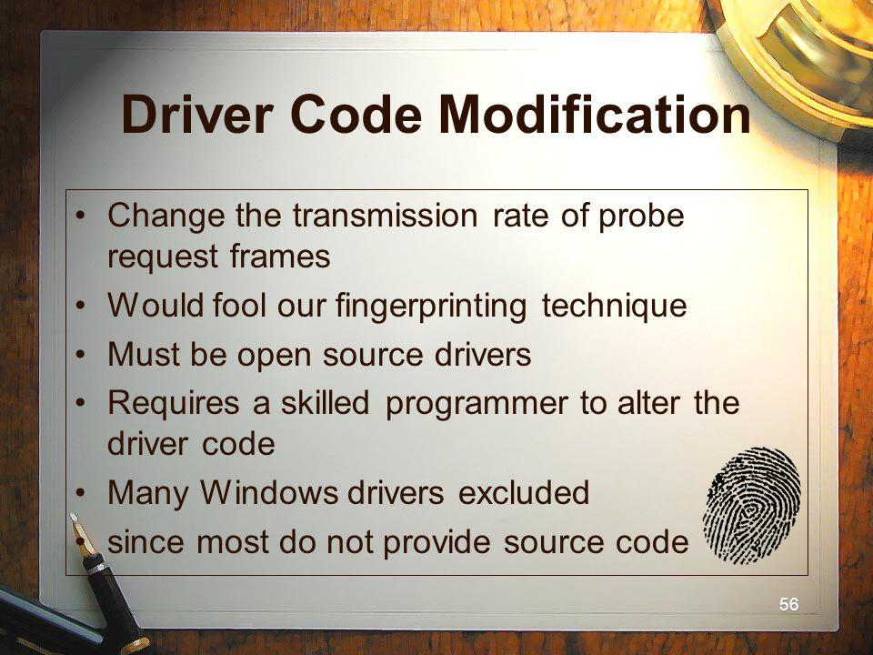 56 Driver Code Modification Change the transmission rate of probe request frames Would fool our fingerprinting technique Must be open source drivers R