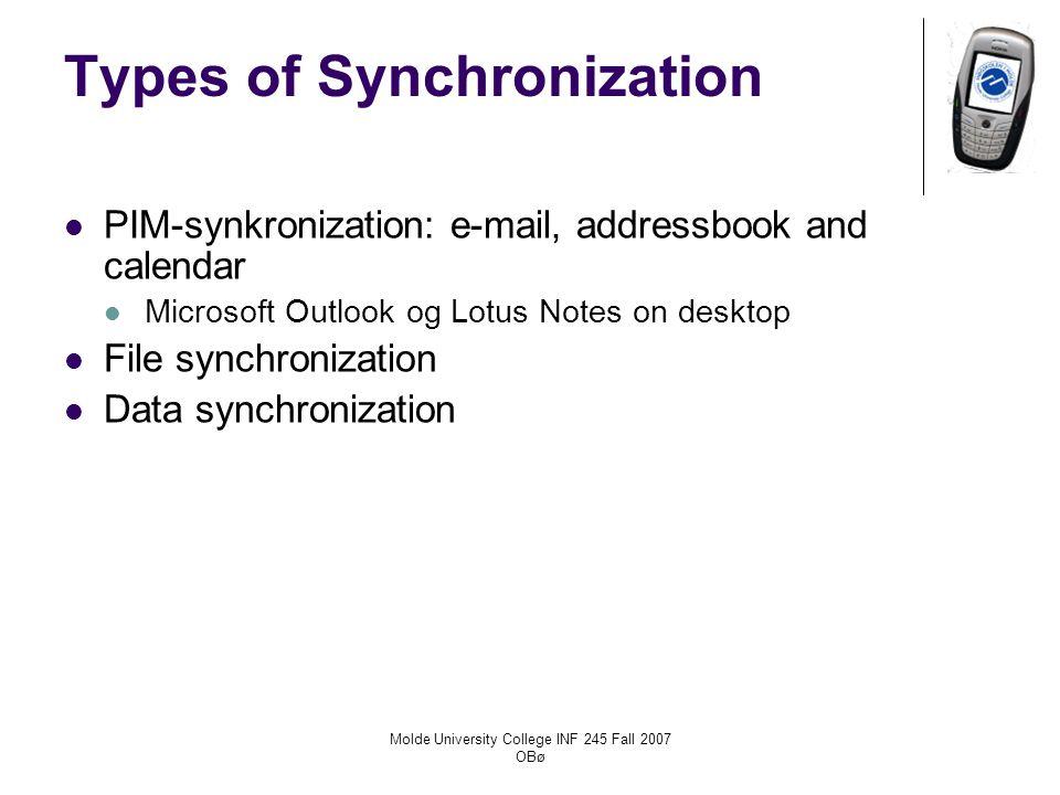 Molde University College INF 245 Fall 2007 OBø Types of Synchronization PIM-synkronization: e-mail, addressbook and calendar Microsoft Outlook og Lotu