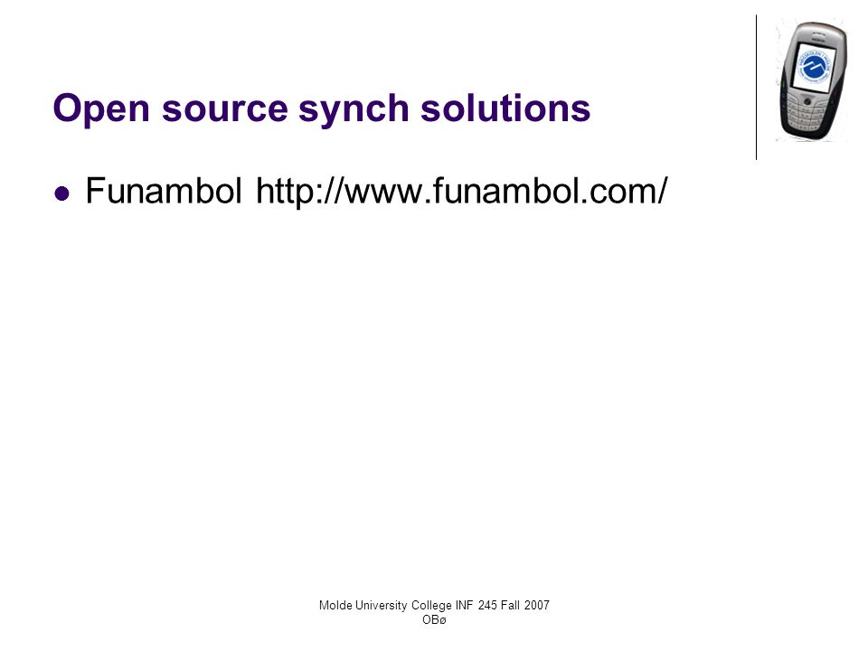 Molde University College INF 245 Fall 2007 OBø Open source synch solutions Funambol http://www.funambol.com/