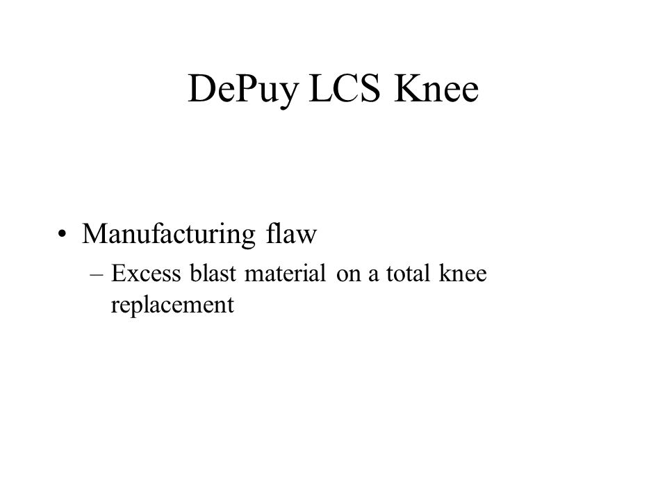 DePuy LCS Knee Manufacturing flaw –Excess blast material on a total knee replacement
