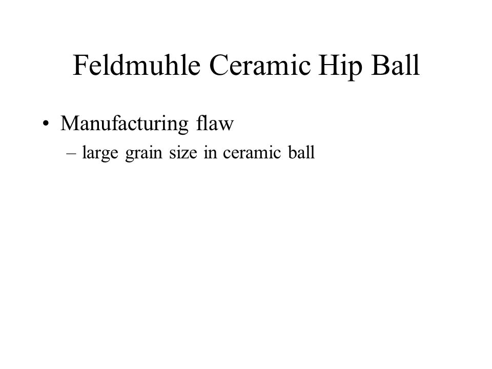 Feldmuhle Ceramic Hip Ball Manufacturing flaw –large grain size in ceramic ball