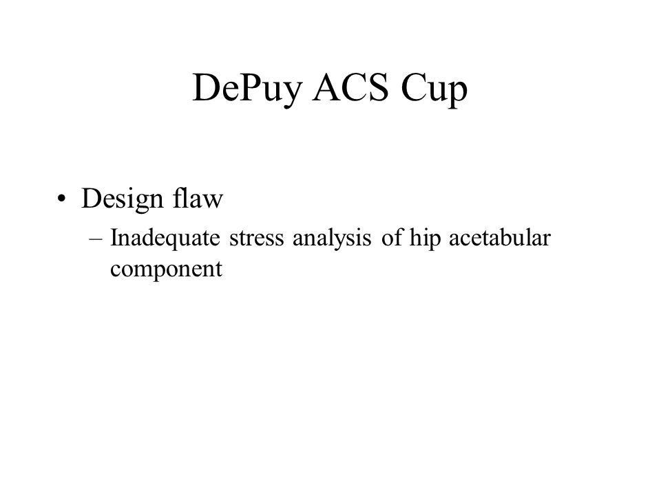 DePuy ACS Cup Design flaw –Inadequate stress analysis of hip acetabular component