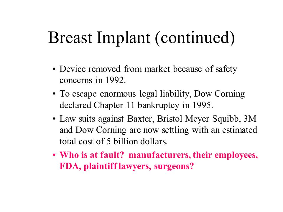 Breast Implant (continued) Device removed from market because of safety concerns in 1992.
