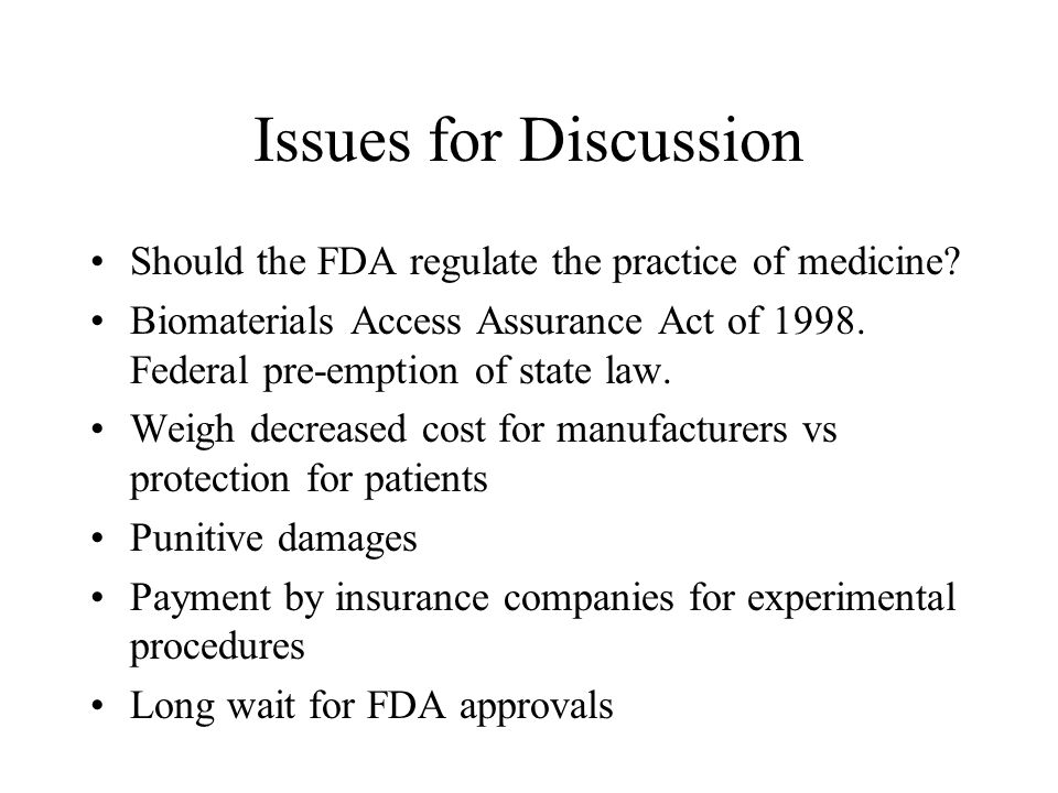 Issues for Discussion Should the FDA regulate the practice of medicine.