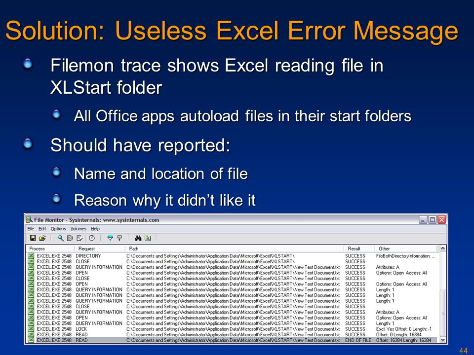 44 Solution: Useless Excel Error Message Filemon trace shows Excel reading file in XLStart folder All Office apps autoload files in their start folder