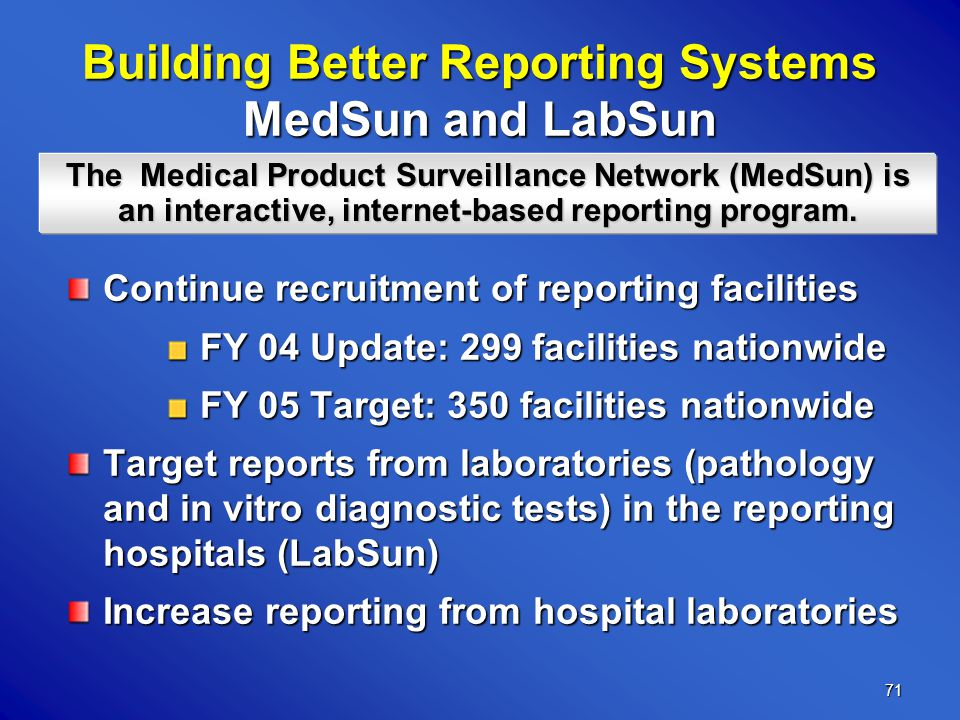 71 Building Better Reporting Systems MedSun and LabSun The Medical Product Surveillance Network (MedSun) is an interactive, internet-based reporting program.