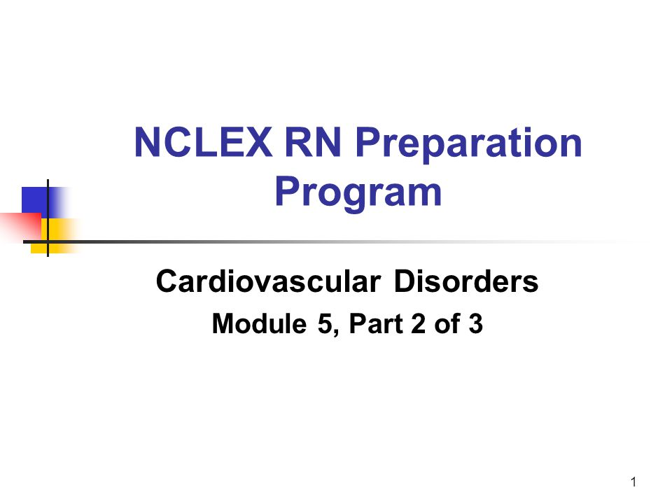 1 NCLEX RN Preparation Program Cardiovascular Disorders Module 5, Part 2 of 3