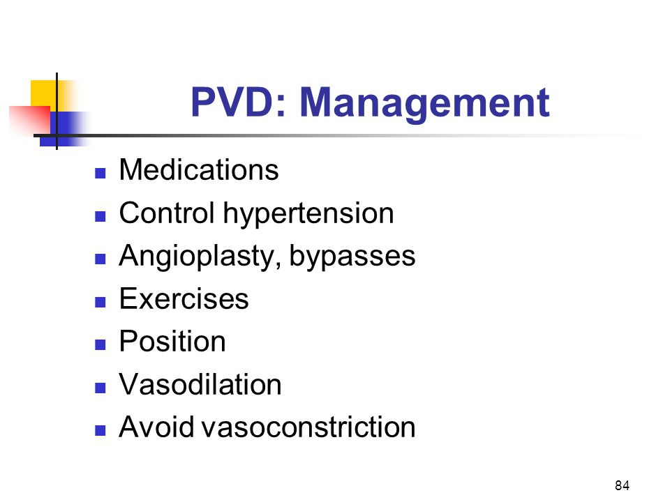 84 PVD: Management Medications Control hypertension Angioplasty, bypasses Exercises Position Vasodilation Avoid vasoconstriction