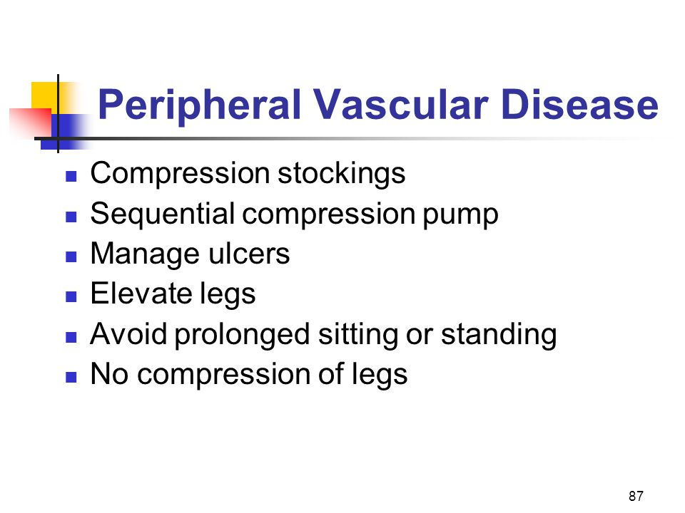87 Peripheral Vascular Disease Compression stockings Sequential compression pump Manage ulcers Elevate legs Avoid prolonged sitting or standing No com