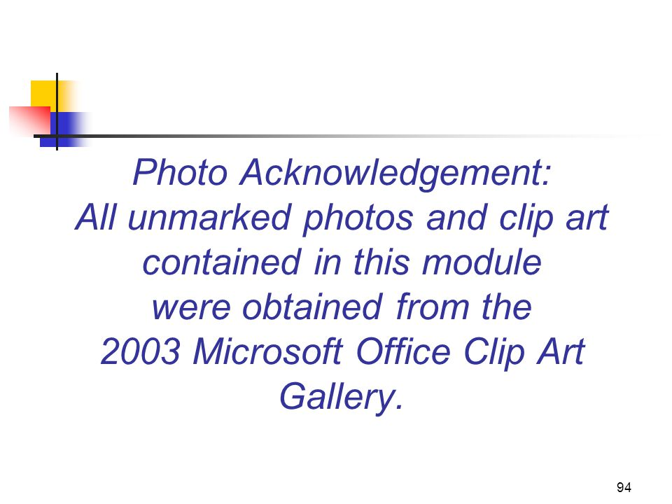 94 Photo Acknowledgement: All unmarked photos and clip art contained in this module were obtained from the 2003 Microsoft Office Clip Art Gallery.