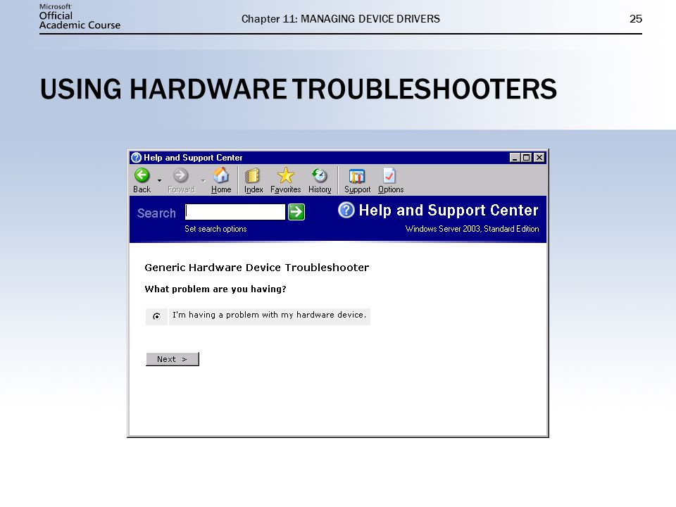 Chapter 11: MANAGING DEVICE DRIVERS25 USING HARDWARE TROUBLESHOOTERS