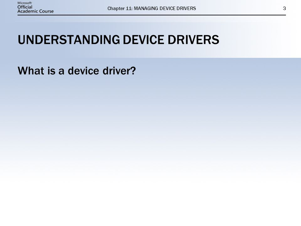 Chapter 11: MANAGING DEVICE DRIVERS3 UNDERSTANDING DEVICE DRIVERS What is a device driver?