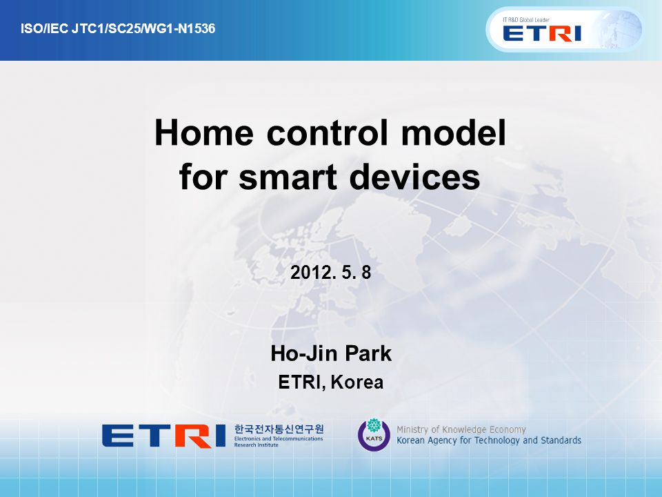 Home control model for smart devices Ho-Jin Park ETRI, Korea ISO/IEC JTC1/SC25/WG1-N1536