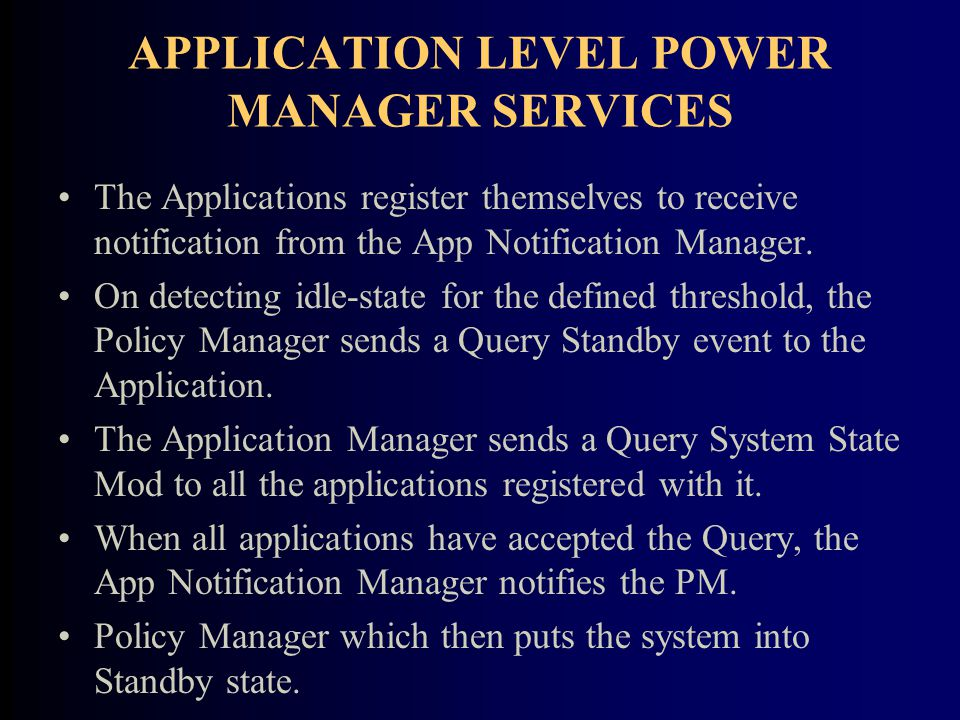 APPLICATION LEVEL POWER MANAGER SERVICES The Applications register themselves to receive notification from the App Notification Manager.