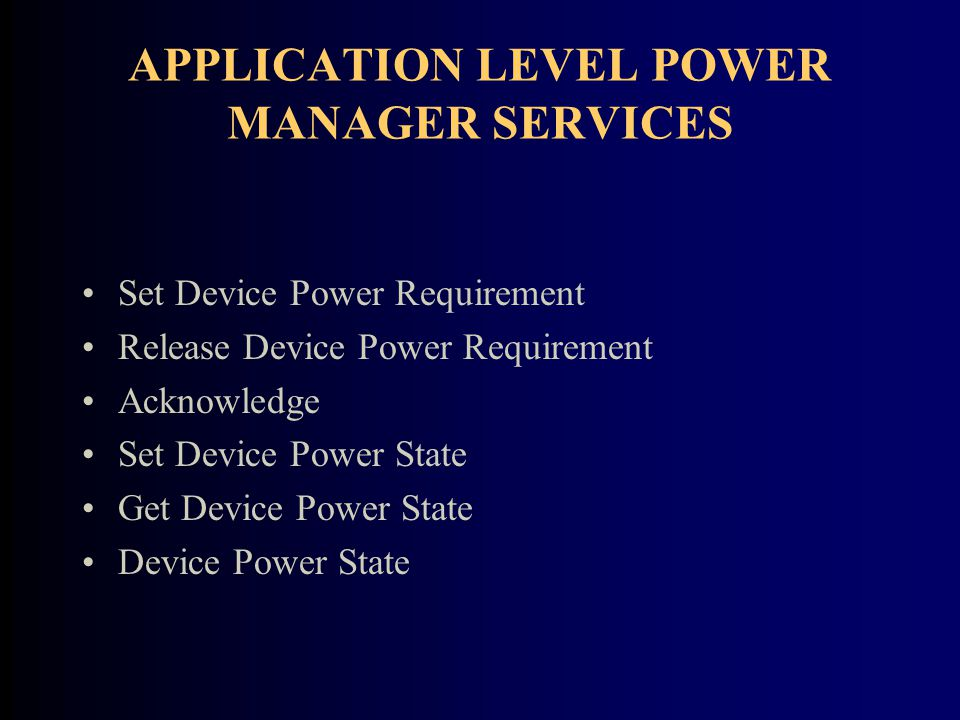APPLICATION LEVEL POWER MANAGER SERVICES Set Device Power Requirement Release Device Power Requirement Acknowledge Set Device Power State Get Device Power State Device Power State