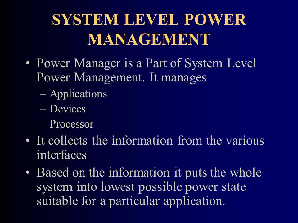 SYSTEM LEVEL POWER MANAGEMENT Power Manager is a Part of System Level Power Management.
