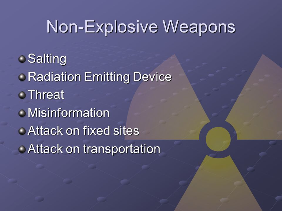 Non-Explosive Weapons Salting Radiation Emitting Device ThreatMisinformation Attack on fixed sites Attack on transportation