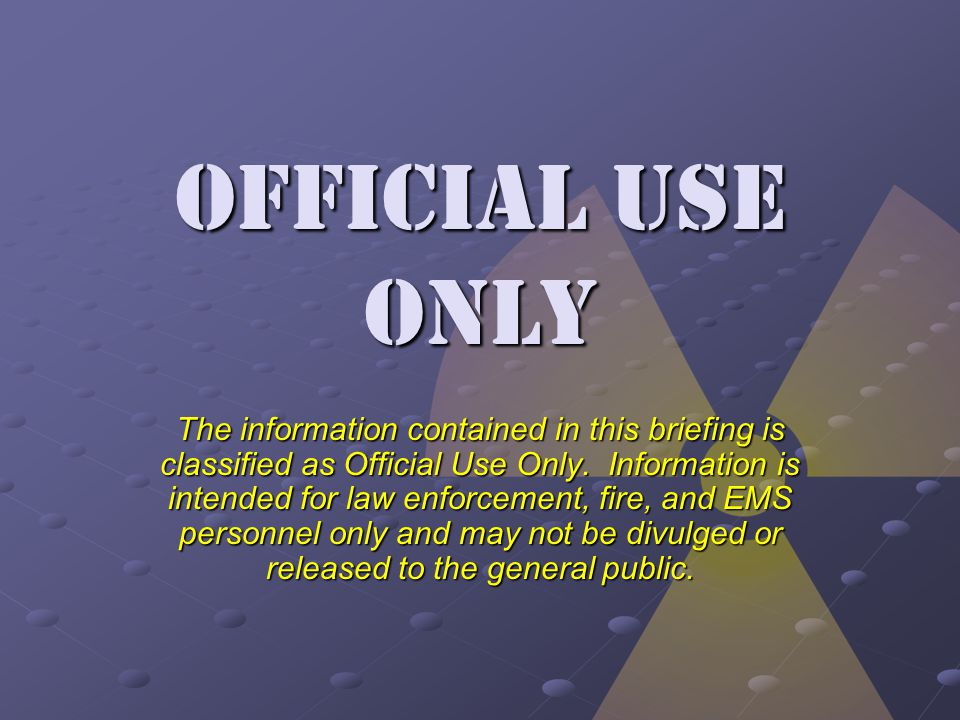 Official use only The information contained in this briefing is classified as Official Use Only.