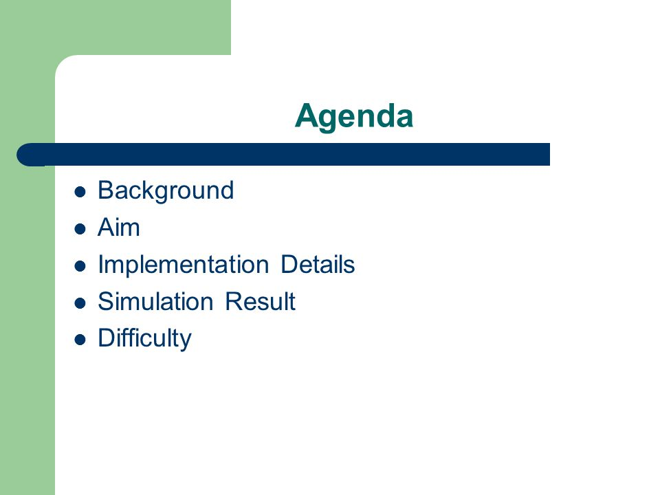 Agenda Background Aim Implementation Details Simulation Result Difficulty