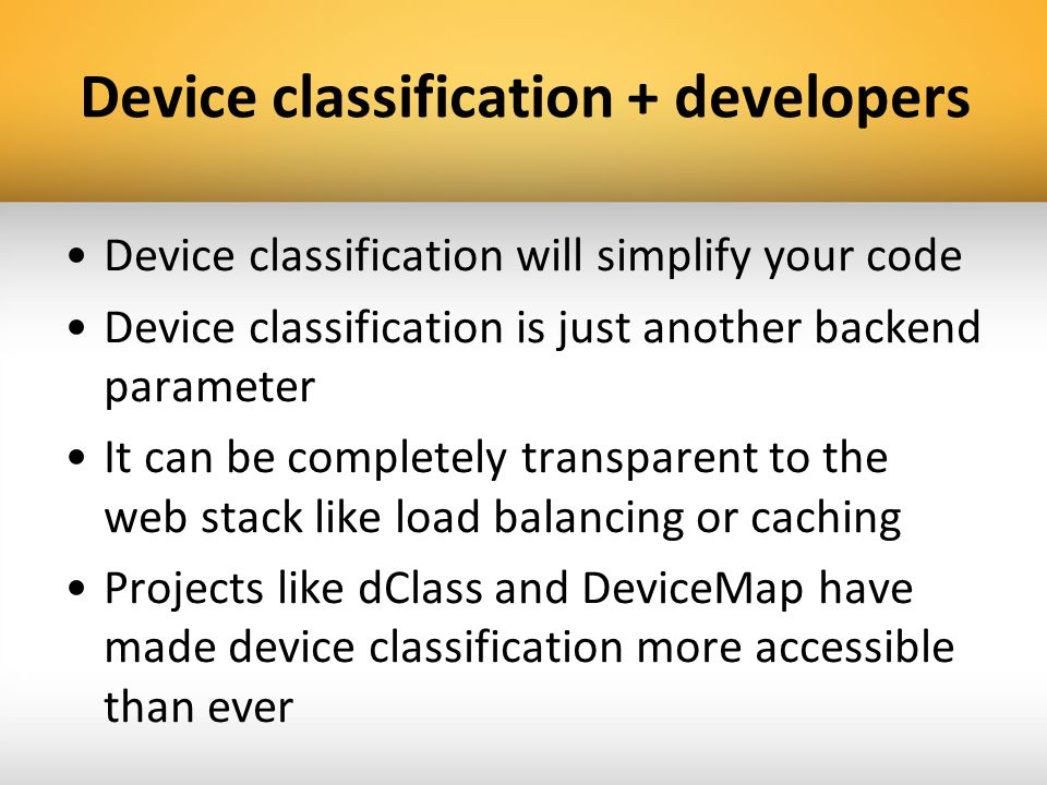 Device classification + developers Device classification will simplify your code Device classification is just another backend parameter It can be com