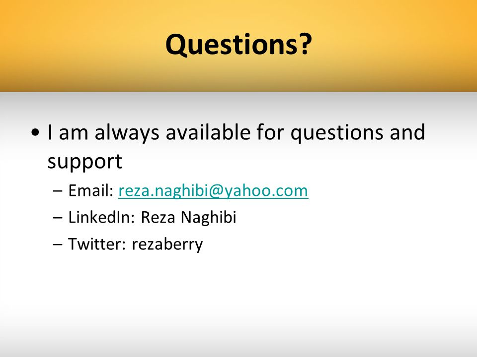 Questions? I am always available for questions and support –Email: reza.naghibi@yahoo.comreza.naghibi@yahoo.com –LinkedIn: Reza Naghibi –Twitter: reza