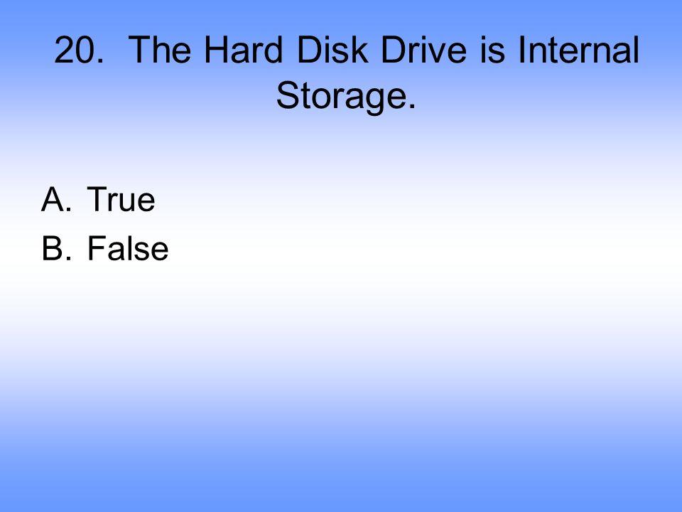 20. The Hard Disk Drive is Internal Storage. A.True B.False
