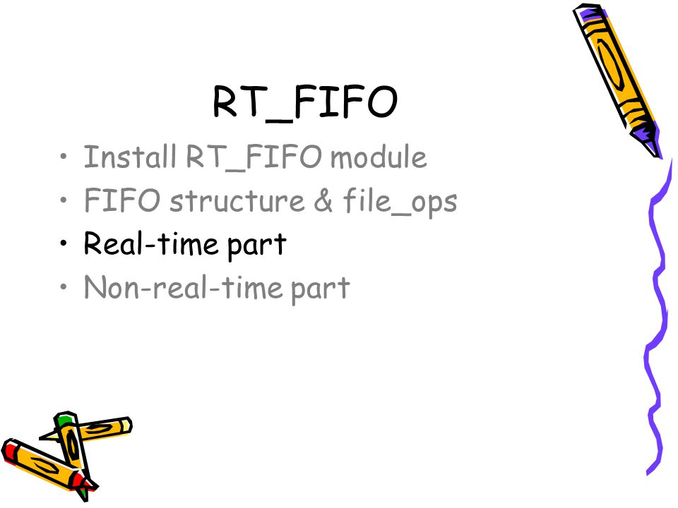RT_FIFO Install RT_FIFO module FIFO structure & file_ops Real-time part Non-real-time part