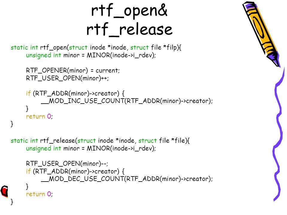 rtf_open& rtf_release static int rtf_open(struct inode *inode, struct file *filp){ unsigned int minor = MINOR(inode->i_rdev); RTF_OPENER(minor) = curr