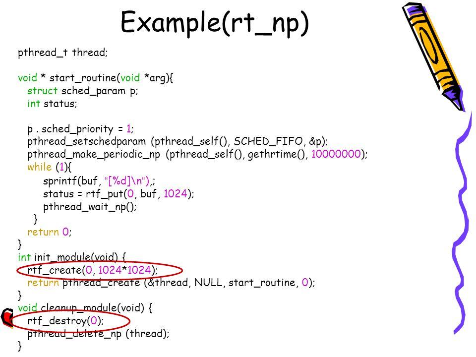 Example(rt_np) pthread_t thread; void * start_routine(void *arg){ struct sched_param p; int status; p. sched_priority = 1; pthread_setschedparam (pthr