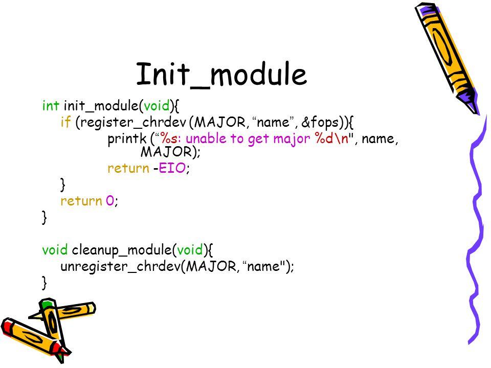 Init_module int init_module(void){ if (register_chrdev (MAJOR, name, &fops)){ printk ( %s: unable to get major %d\n