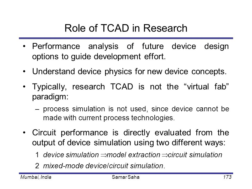 Mumbai, IndiaSamar Saha173 Role of TCAD in Research Performance analysis of future device design options to guide development effort. Understand devic