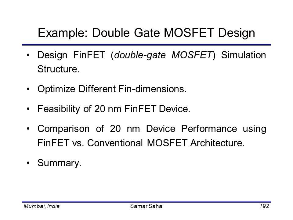 Mumbai, IndiaSamar Saha192 Design FinFET (double-gate MOSFET) Simulation Structure. Optimize Different Fin-dimensions. Feasibility of 20 nm FinFET Dev