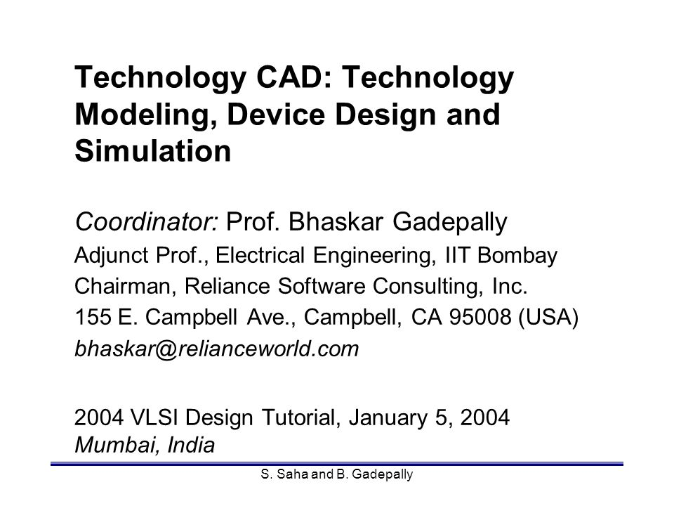 Mumbai, IndiaSamar Saha123 Objectives Present issues and solutions for industrial TCAD: –process simulation calibration –device simulation key physical models –mesh generation optimal approach –calibration examples submicron process submicron device.