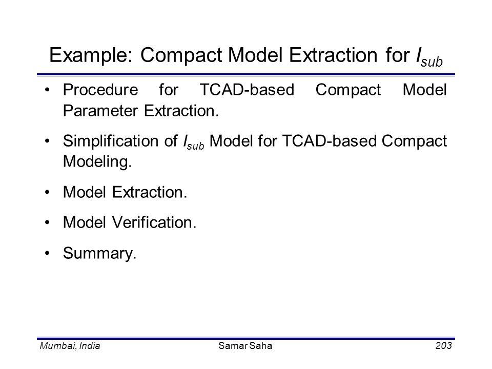 Mumbai, IndiaSamar Saha203 Example: Compact Model Extraction for I sub Procedure for TCAD-based Compact Model Parameter Extraction. Simplification of