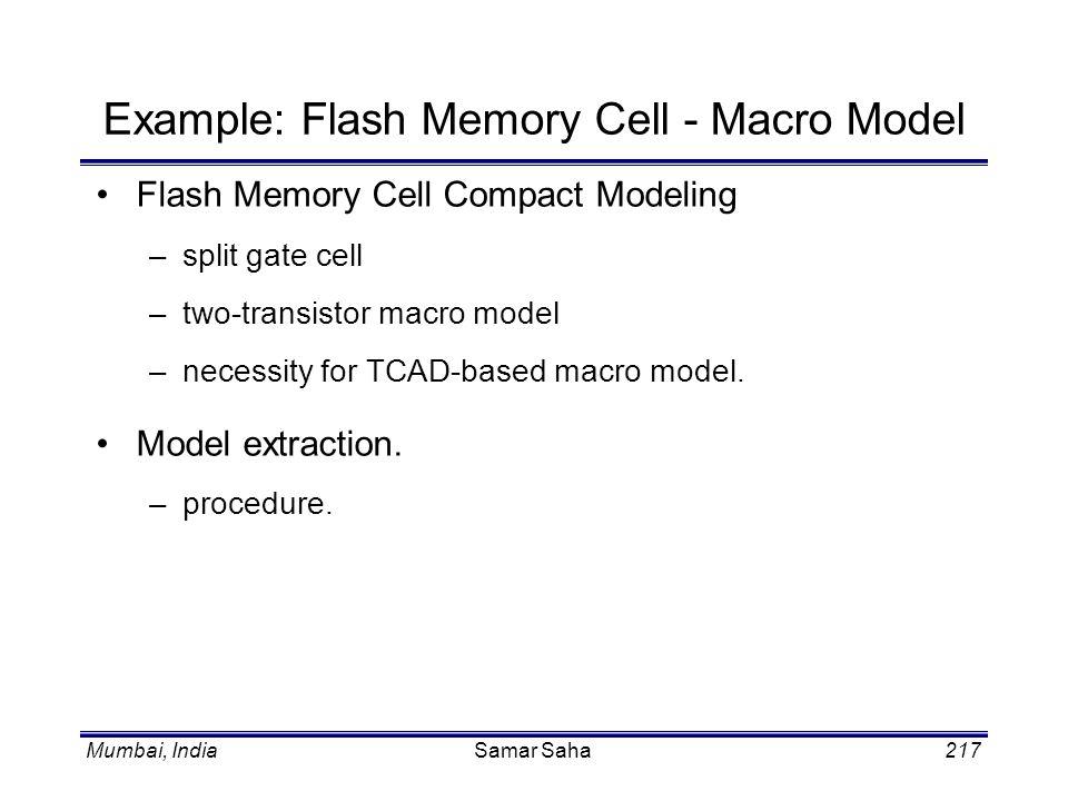 Mumbai, IndiaSamar Saha217 Example: Flash Memory Cell - Macro Model Flash Memory Cell Compact Modeling –split gate cell –two-transistor macro model –n