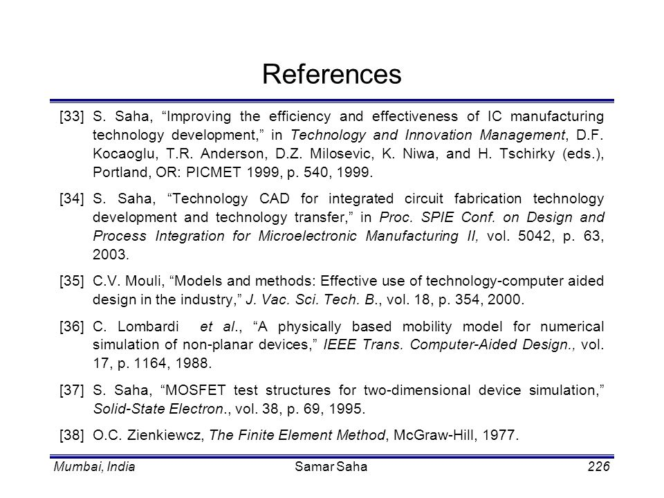 Mumbai, IndiaSamar Saha226 References [33] S. Saha, Improving the efficiency and effectiveness of IC manufacturing technology development, in Technolo