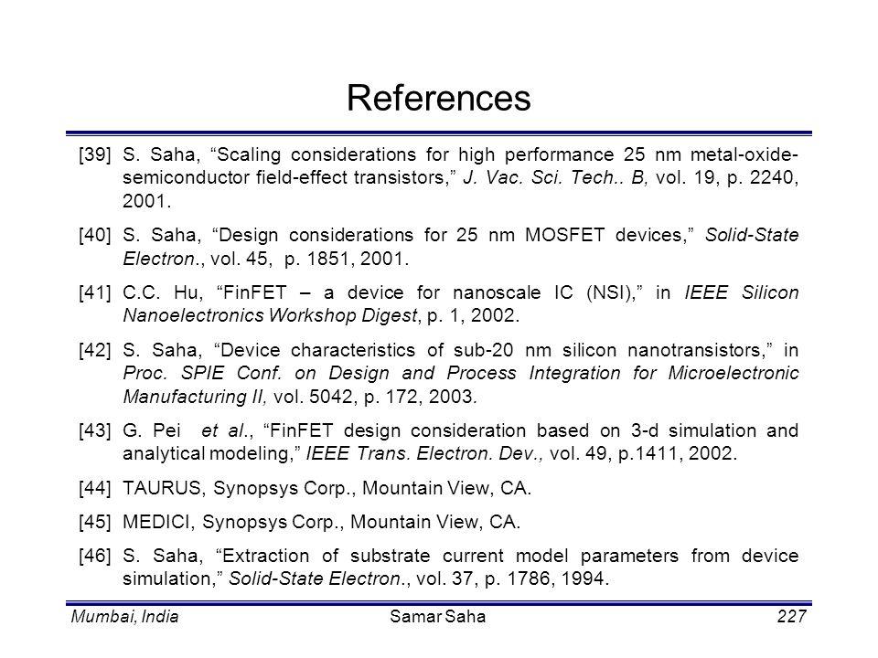 Mumbai, IndiaSamar Saha227 References [39]S. Saha, Scaling considerations for high performance 25 nm metal-oxide- semiconductor field-effect transisto