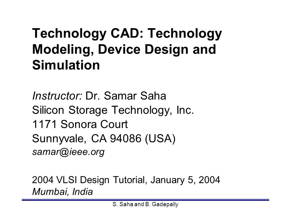 Mumbai, IndiaBhaskar Gadepally14 Session 3: Industry Application Introduction to process and device simulation tools.